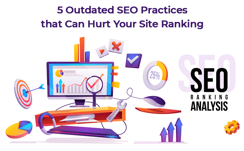 5 Outdated SEO Practices that can hurt your site